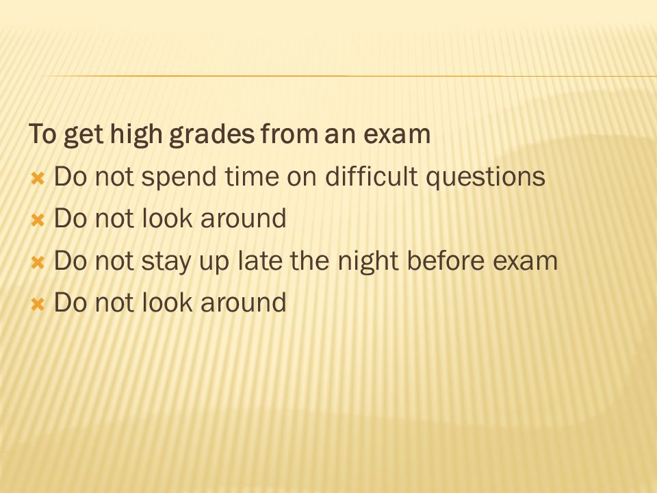 To get high grades from an exam