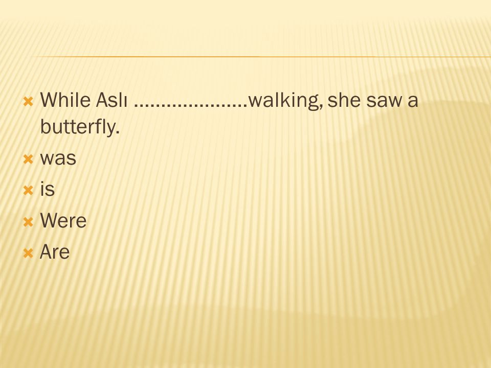 While Aslı …………………walking, she saw a butterfly.