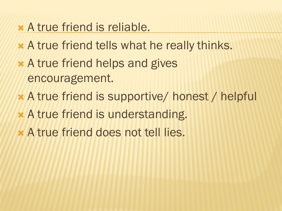 A true friend is reliable.