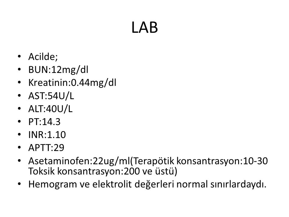 LAB Acilde; BUN:12mg/dl Kreatinin:0.44mg/dl AST:54U/L ALT:40U/L