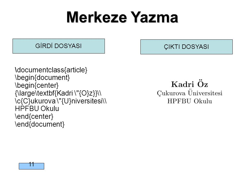 Merkeze Yazma \documentclass{article} \begin{document} \begin{center}