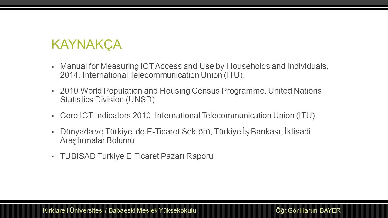 KAYNAKÇA Manual for Measuring ICT Access and Use by Households and Individuals, 2014. International Telecommunication Union (ITU).