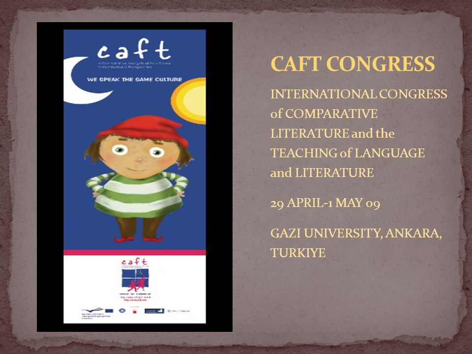 CAFT CONGRESS INTERNATIONAL CONGRESS of COMPARATIVE LITERATURE and the TEACHING of LANGUAGE and LITERATURE.