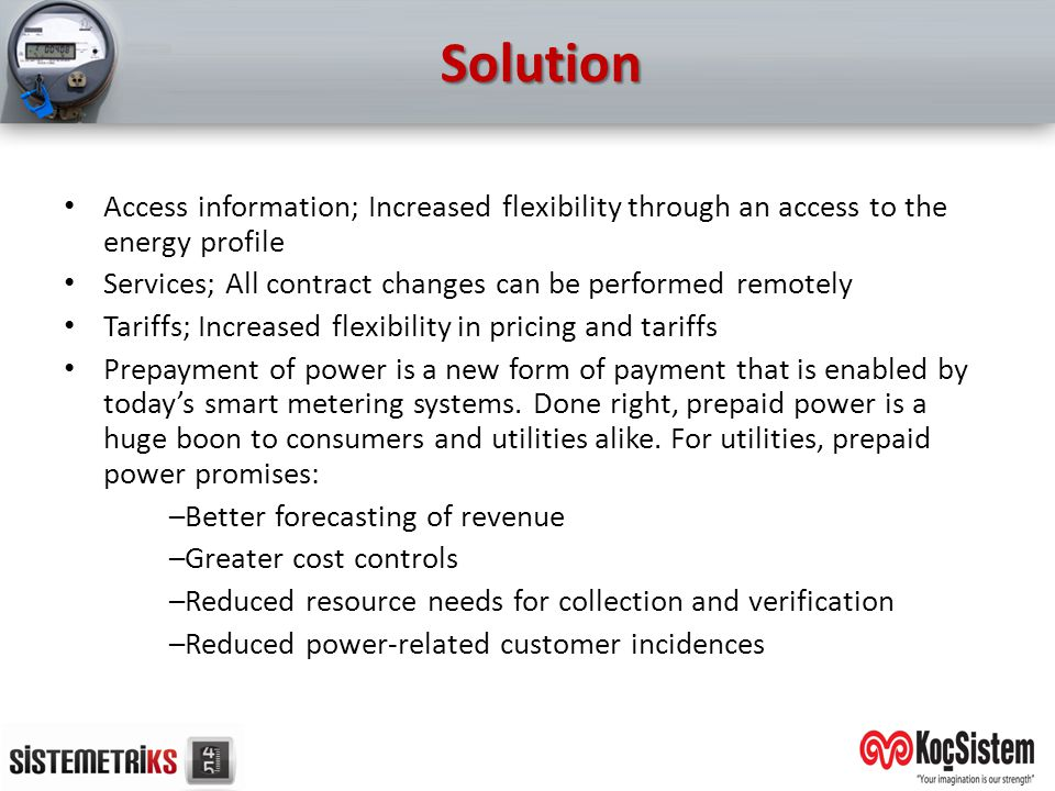 Solution Access information; Increased flexibility through an access to the energy profile. Services; All contract changes can be performed remotely.