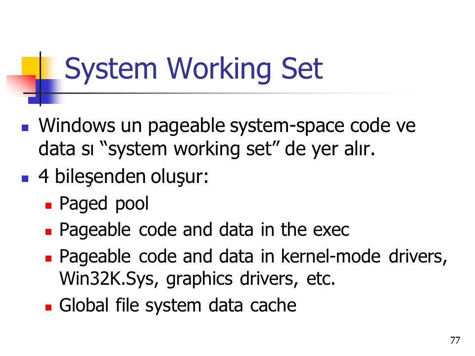 System Working Set Windows un pageable system-space code ve data sı system working set de yer alır.