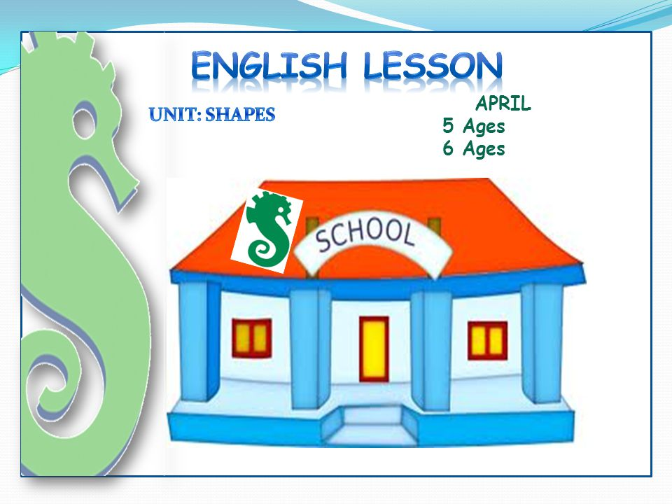 ENGLISH LESSON APRIL 5 Ages 6 Ages UNIT: SHAPES