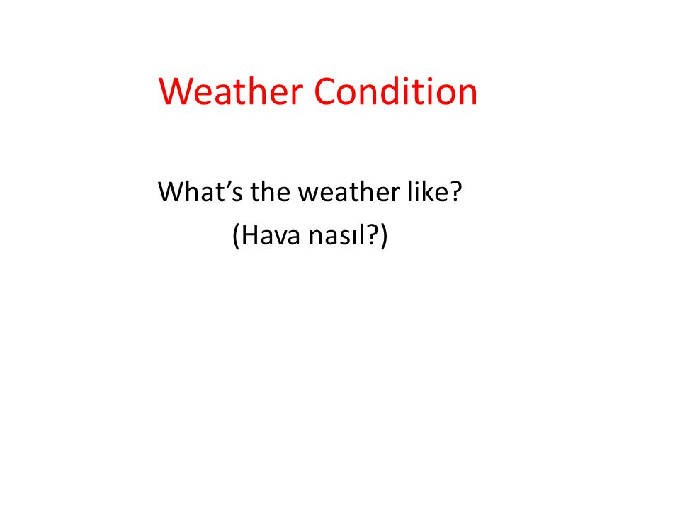 What's the weather like (Hava nasıl )