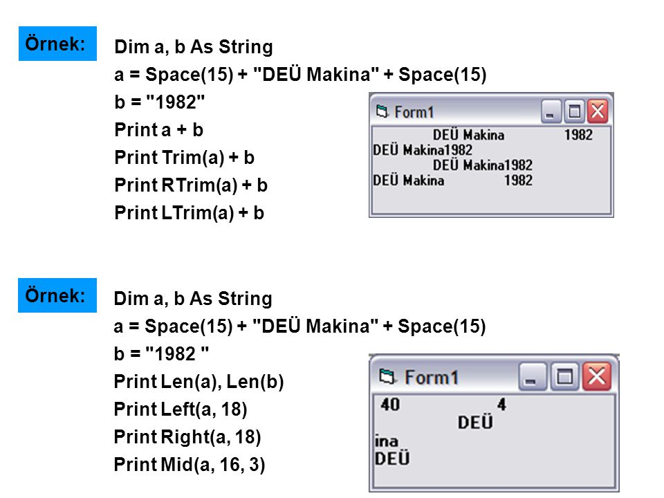 Örnek: Dim a, b As String. a = Space(15) + DEÜ Makina + Space(15) b = 1982 Print a + b. Print Trim(a) + b.
