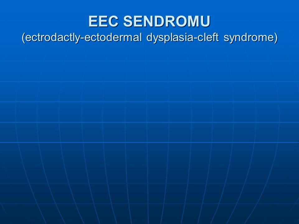 EEC SENDROMU (ectrodactly-ectodermal dysplasia-cleft syndrome)