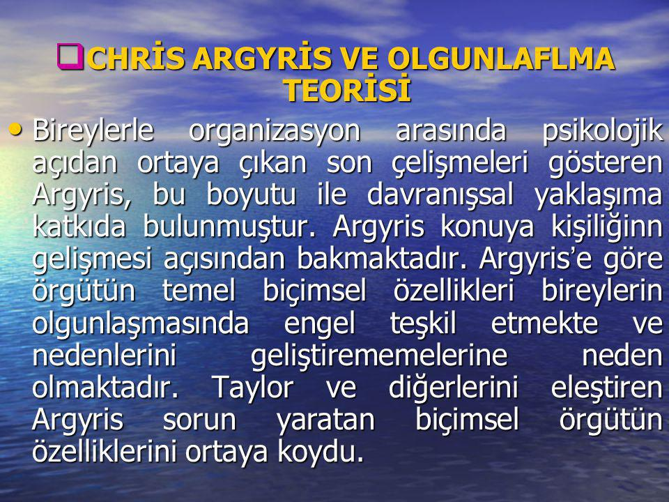 CHRİS ARGYRİS VE OLGUNLAFLMA TEORİSİ