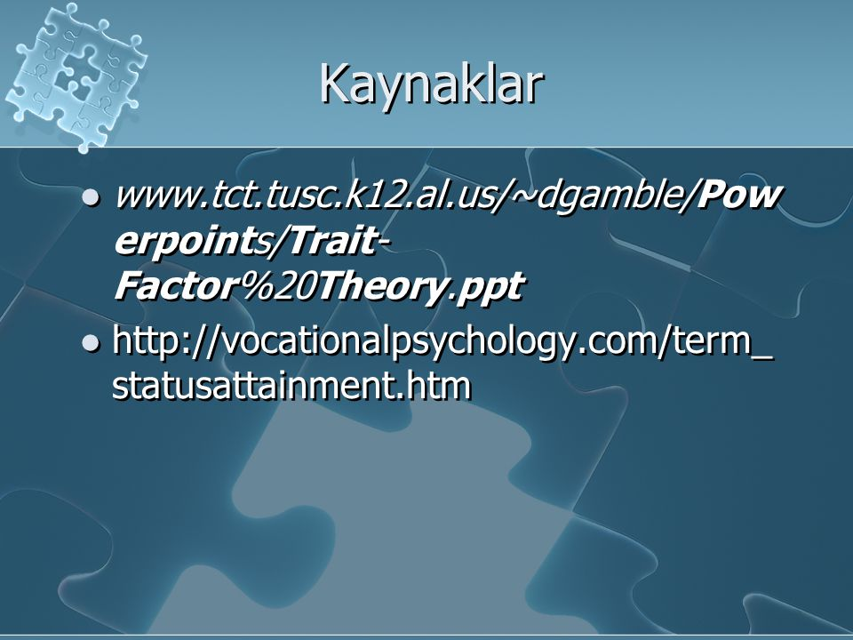 Kaynaklar www.tct.tusc.k12.al.us/~dgamble/Powerpoints/Trait-Factor%20Theory.ppt.