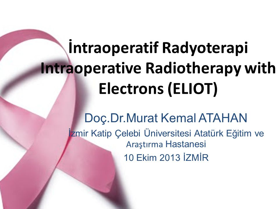 İntraoperatif Radyoterapi Intraoperative Radiotherapy with Electrons (ELIOT)