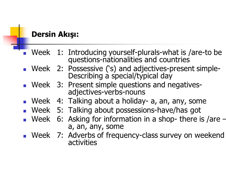 Dersin Akışı: Week 1: Introducing yourself-plurals-what is /are-to be questions-nationalities and countries.