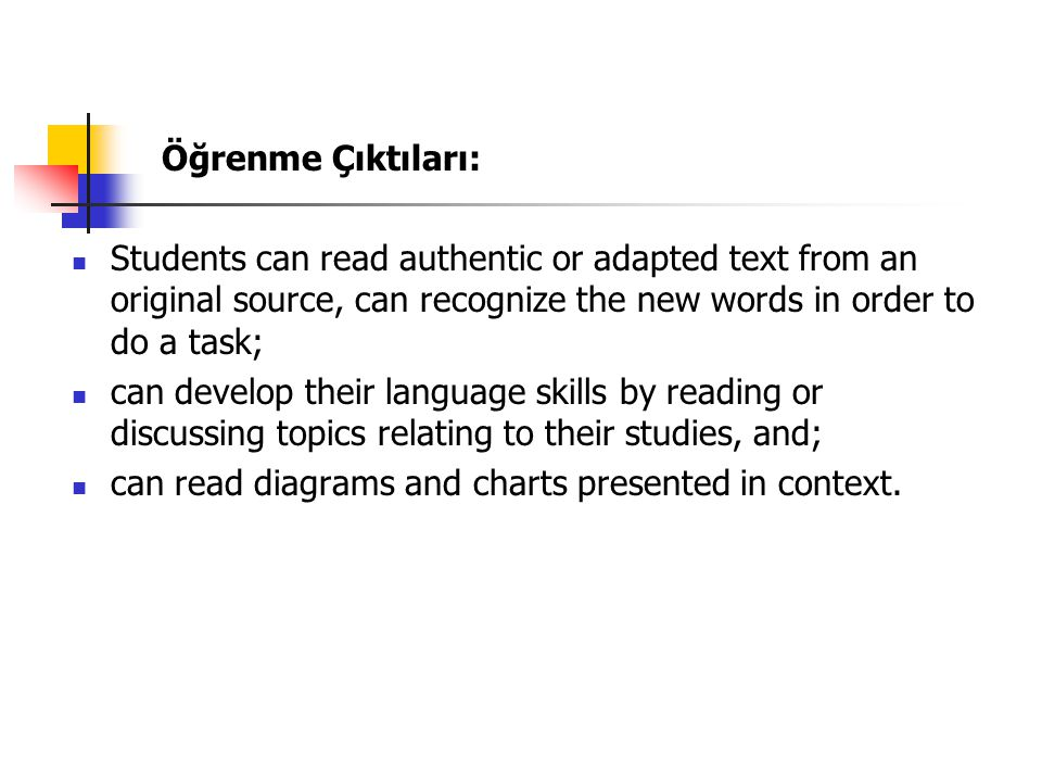 Öğrenme Çıktıları: Students can read authentic or adapted text from an original source, can recognize the new words in order to do a task;
