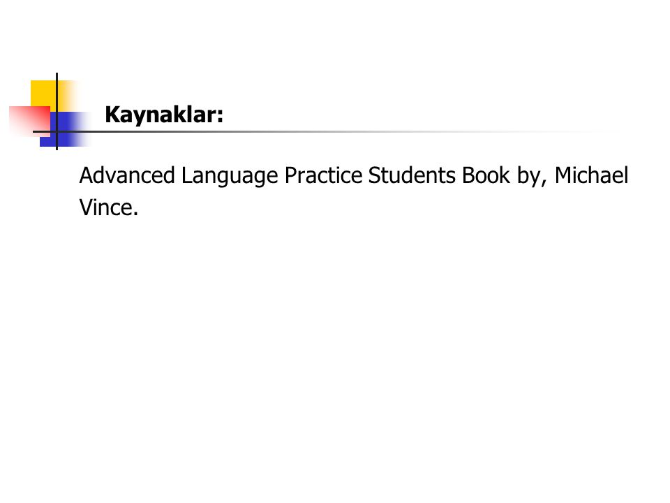 Kaynaklar: Advanced Language Practice Students Book by, Michael Vince.