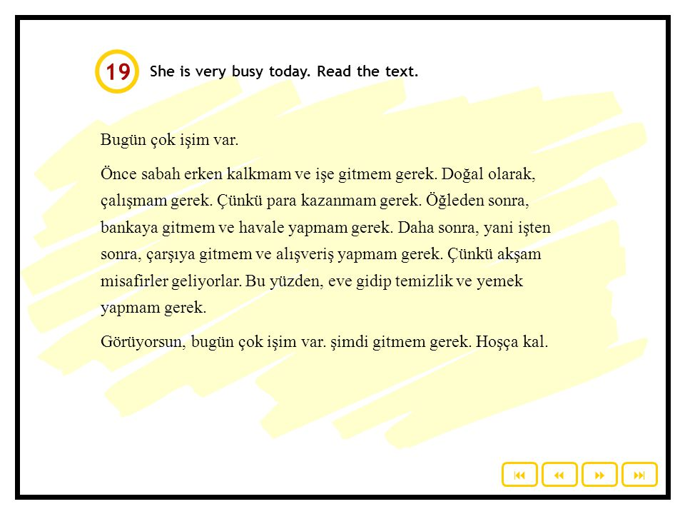 19 She is very busy today. Read the text. Bugün çok işim var.