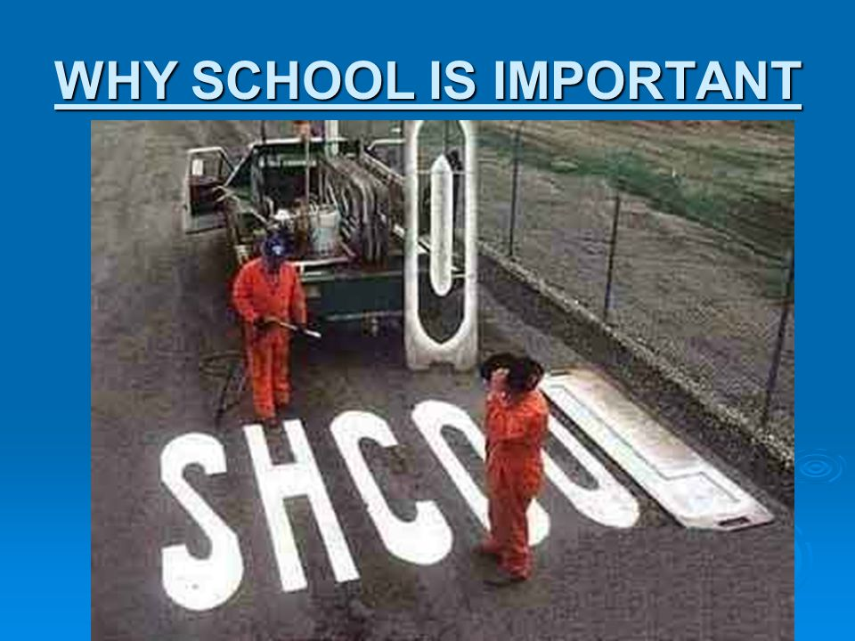 WHY SCHOOL IS IMPORTANT