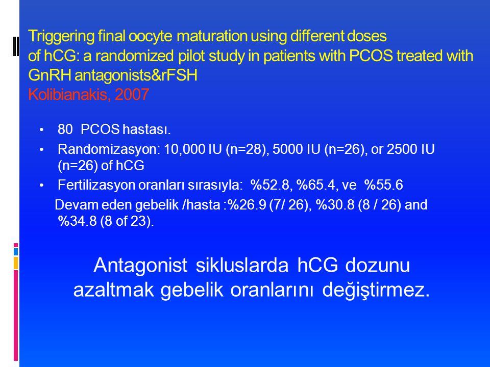 Triggering final oocyte maturation using different doses of hCG: a randomized pilot study in patients with PCOS treated with GnRH antagonists&rFSH Kolibianakis, 2007