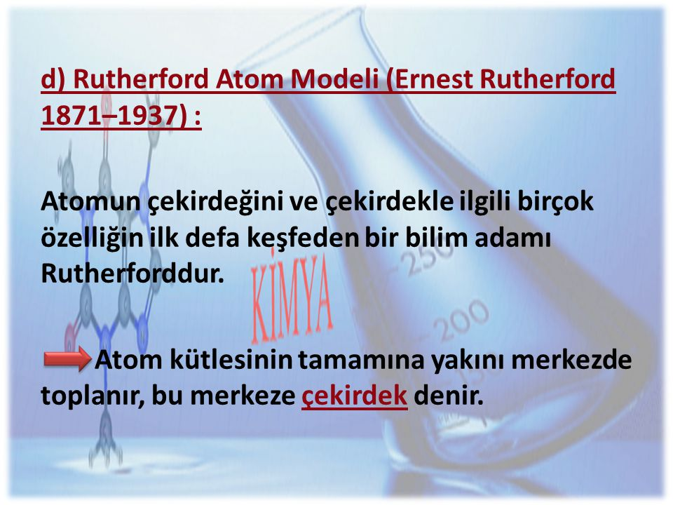 d) Rutherford Atom Modeli (Ernest Rutherford 1871–1937) :