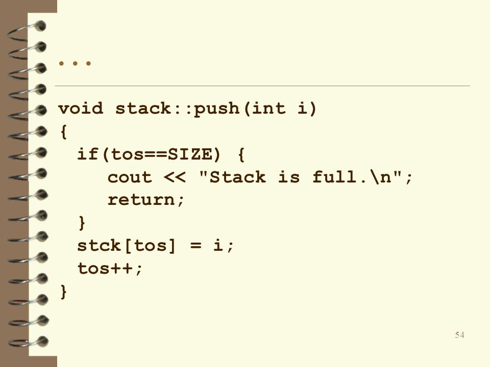 . . . void stack::push(int i) { if(tos==SIZE) {