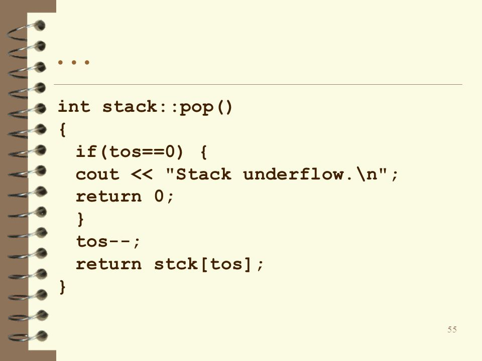. . . int stack::pop() { if(tos==0) {