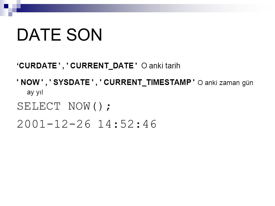DATE SON SELECT NOW(); 2001-12-26 14:52:46