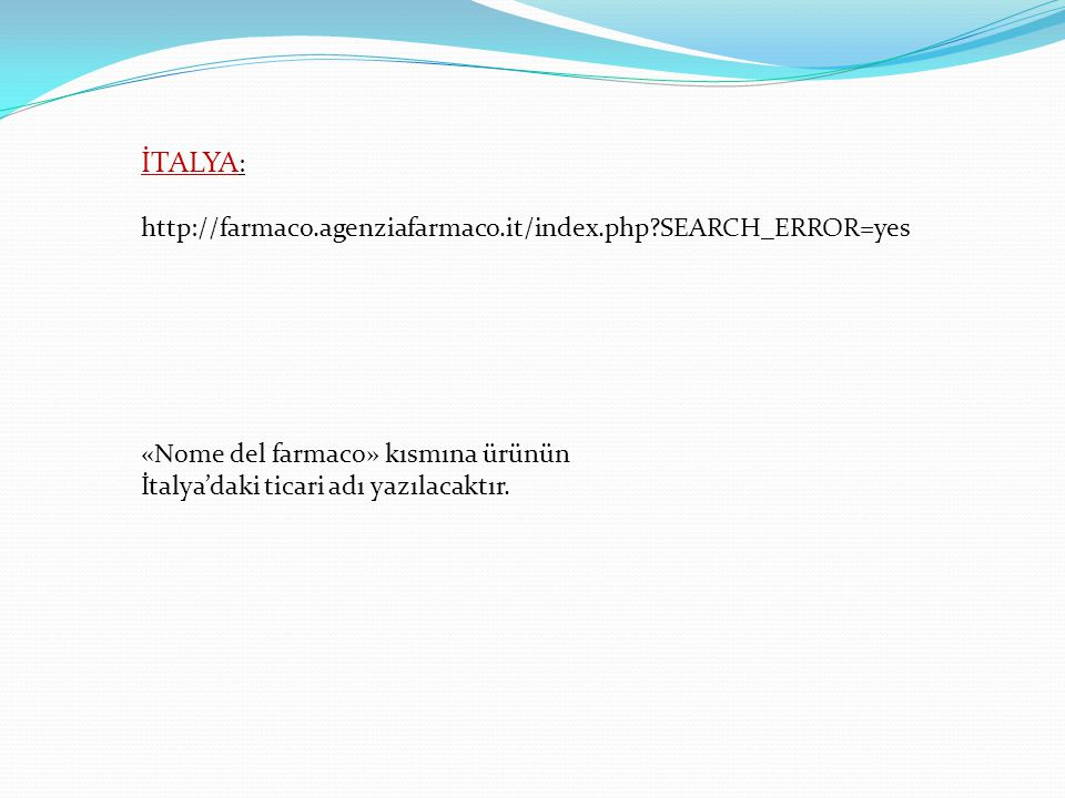 İTALYA: http://farmaco.agenziafarmaco.it/index.php SEARCH_ERROR=yes