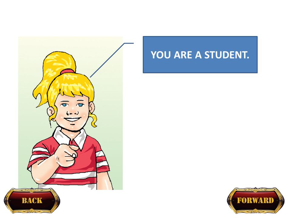 YOU ARE A STUDENT.