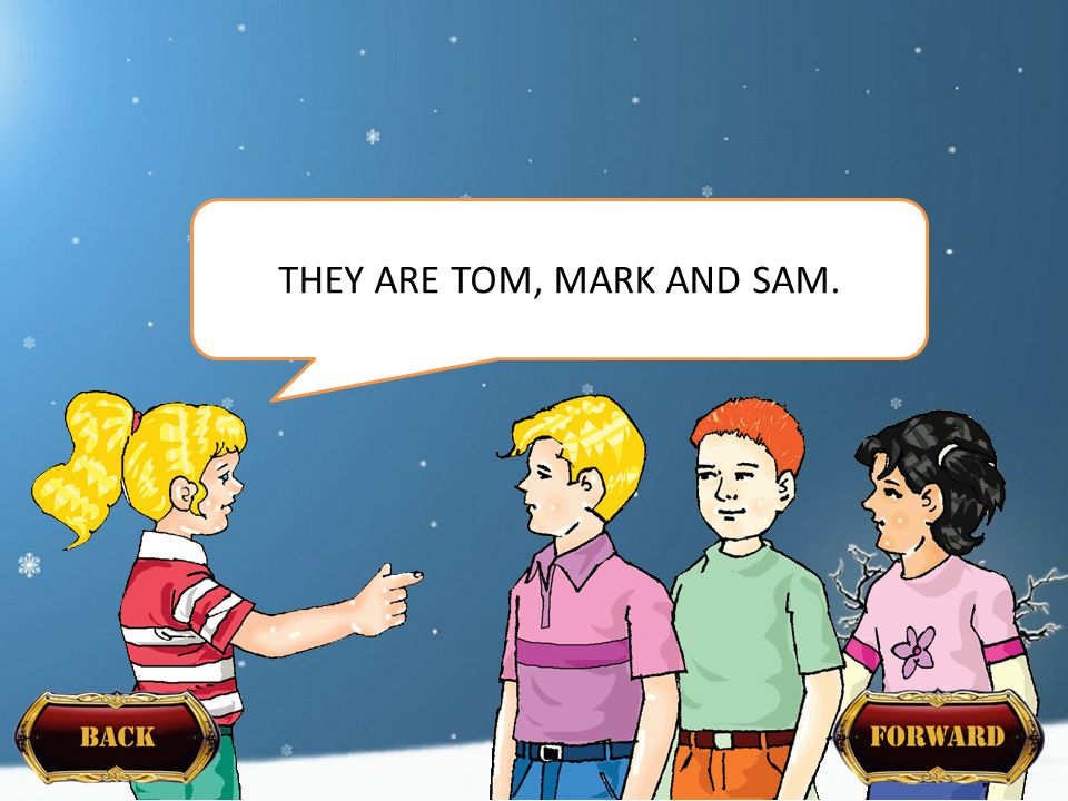THEY ARE TOM, MARK AND SAM.