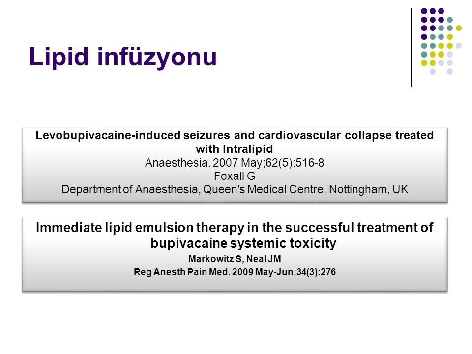 Lipid infüzyonu Levobupivacaine-induced seizures and cardiovascular collapse treated. with Intralipid.