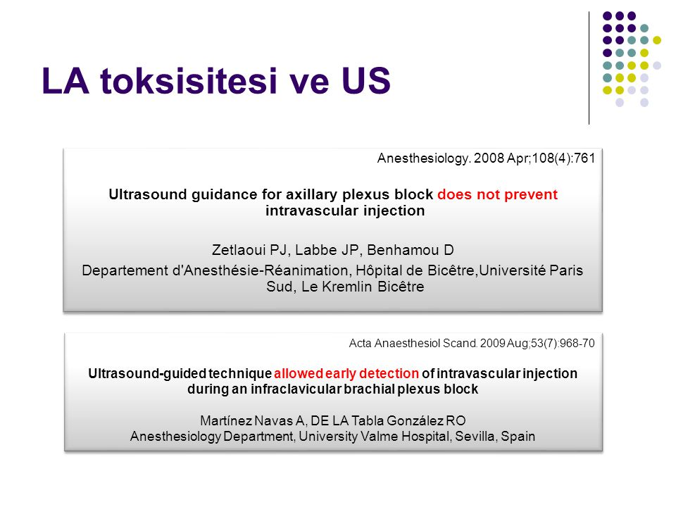 LA toksisitesi ve US Anesthesiology. 2008 Apr;108(4):761. Ultrasound guidance for axillary plexus block does not prevent intravascular injection.