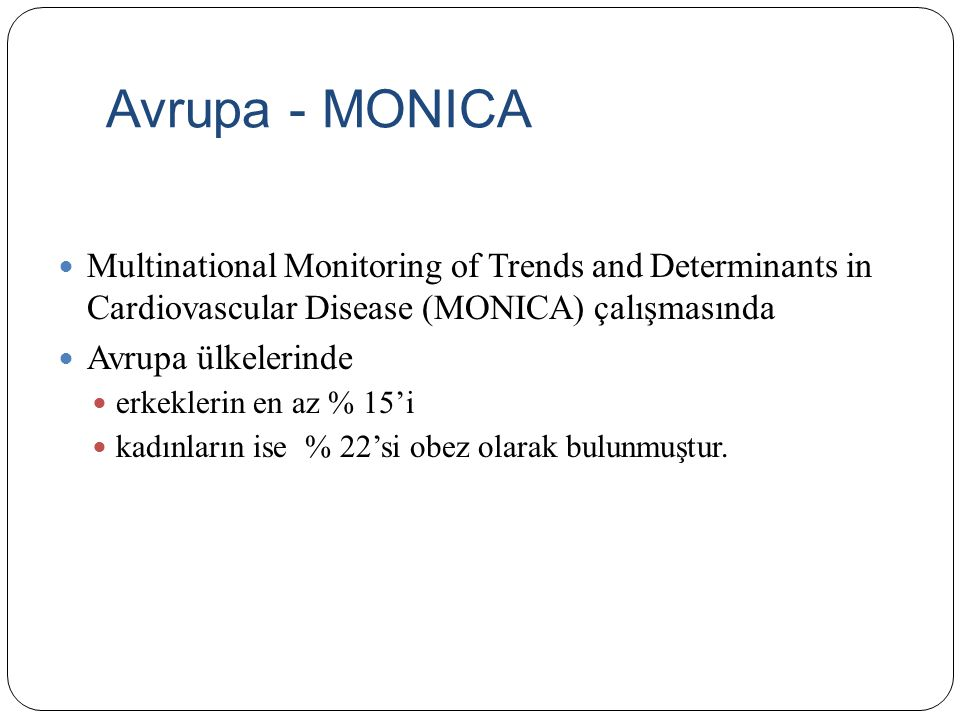 Avrupa - MONICA Multinational Monitoring of Trends and Determinants in Cardiovascular Disease (MONICA) çalışmasında.