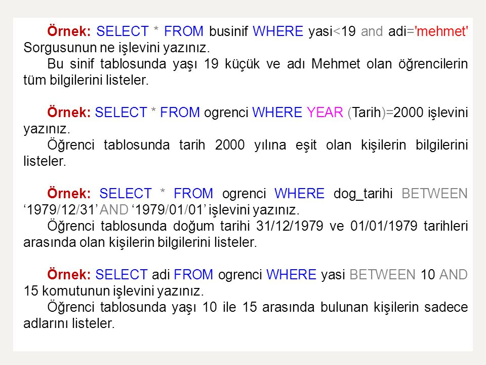 Örnek: SELECT * FROM businif WHERE yasi<19 and adi= mehmet Sorgusunun ne işlevini yazınız.