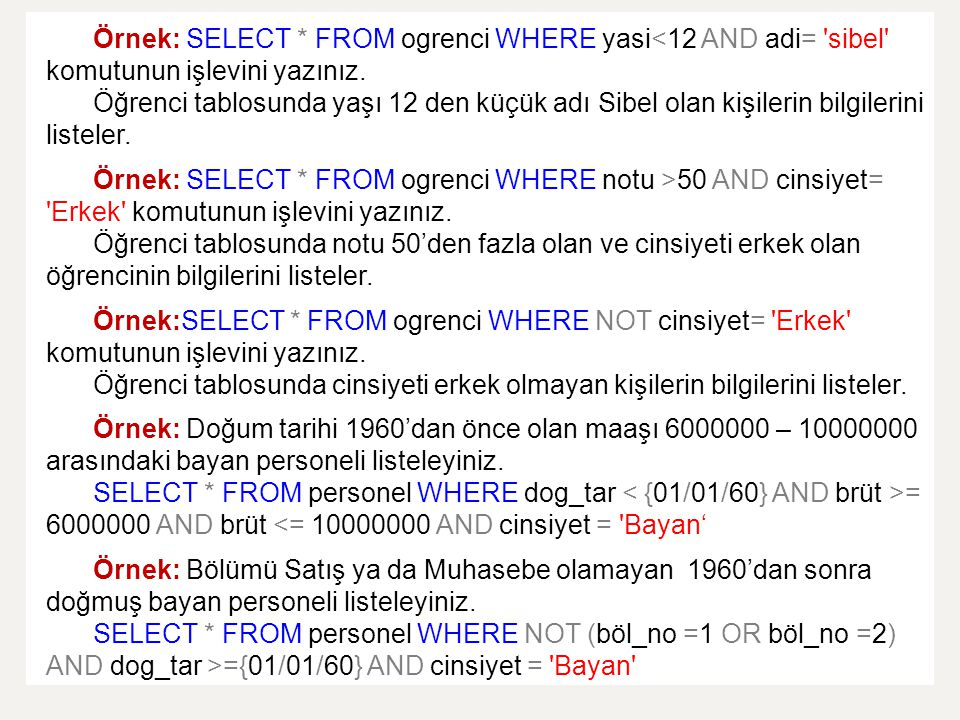 Örnek: SELECT * FROM ogrenci WHERE yasi<12 AND adi= sibel komutunun işlevini yazınız.