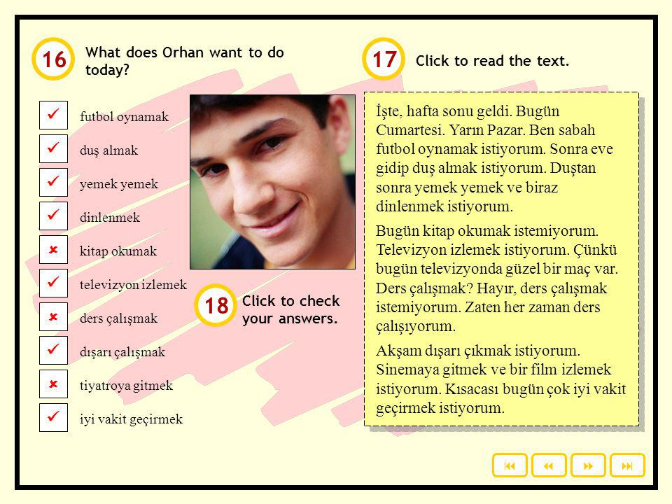 16 What does Orhan want to do today 17. Click to read the text. futbol oynamak. duş almak. yemek yemek.