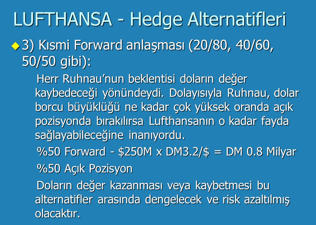 lufthansa to hedge or not to hedge 16122012  dm 1,2125 mil choice 2: forward contract lock the exchange rate at 320 dm 1,600 mil contract between lufthansa & boeing to buy the aircraft at a.