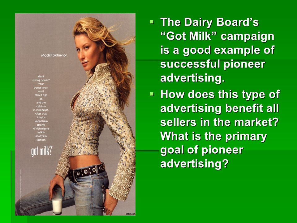 The Dairy Board's Got Milk campaign is a good example of successful pioneer advertising.