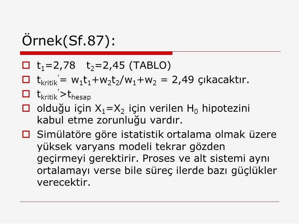 Örnek(Sf.87): t1=2,78 t2=2,45 (TABLO)