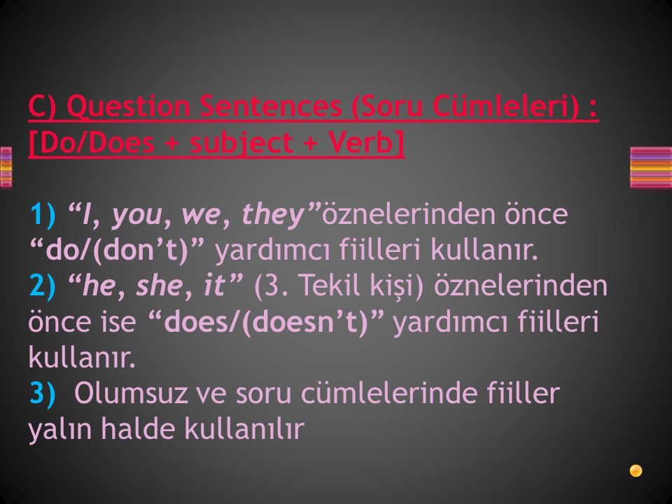 C) Question Sentences (Soru Cümleleri) : [Do/Does + subject + Verb]