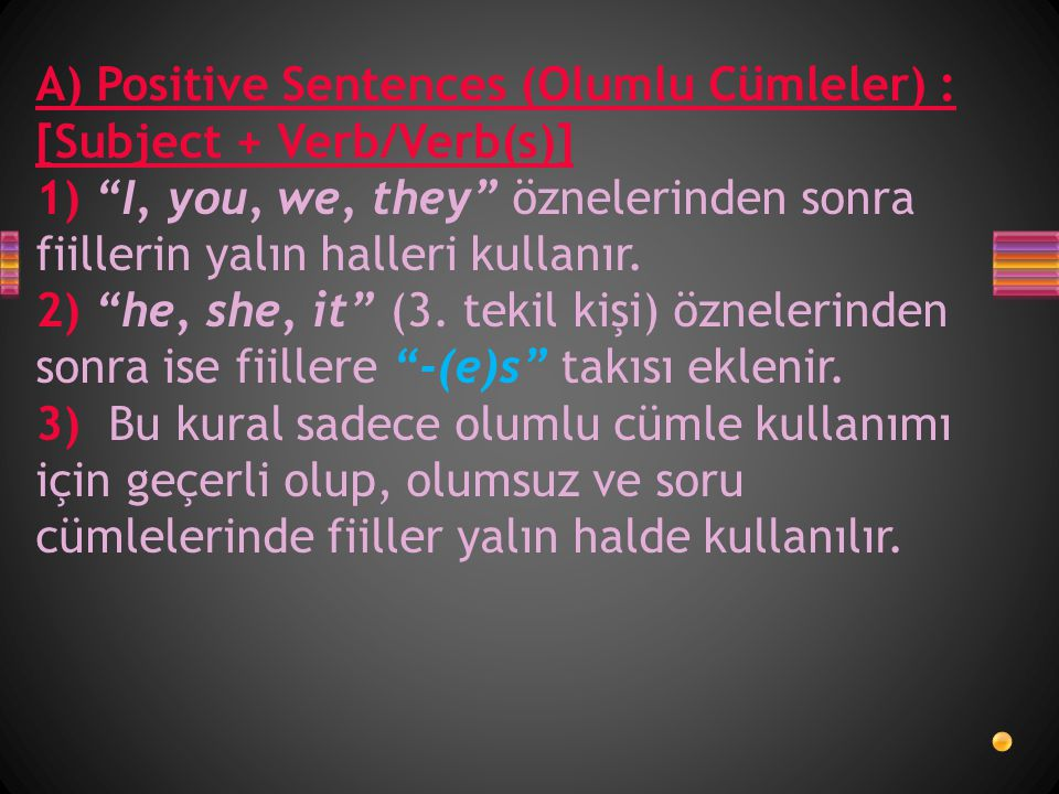 A) Positive Sentences (Olumlu Cümleler) : [Subject + Verb/Verb(s)]