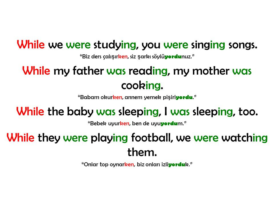 While we were studying, you were singing songs.
