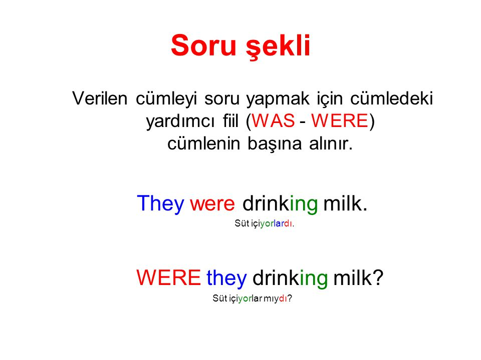 Soru şekli They were drinking milk. WERE they drinking milk