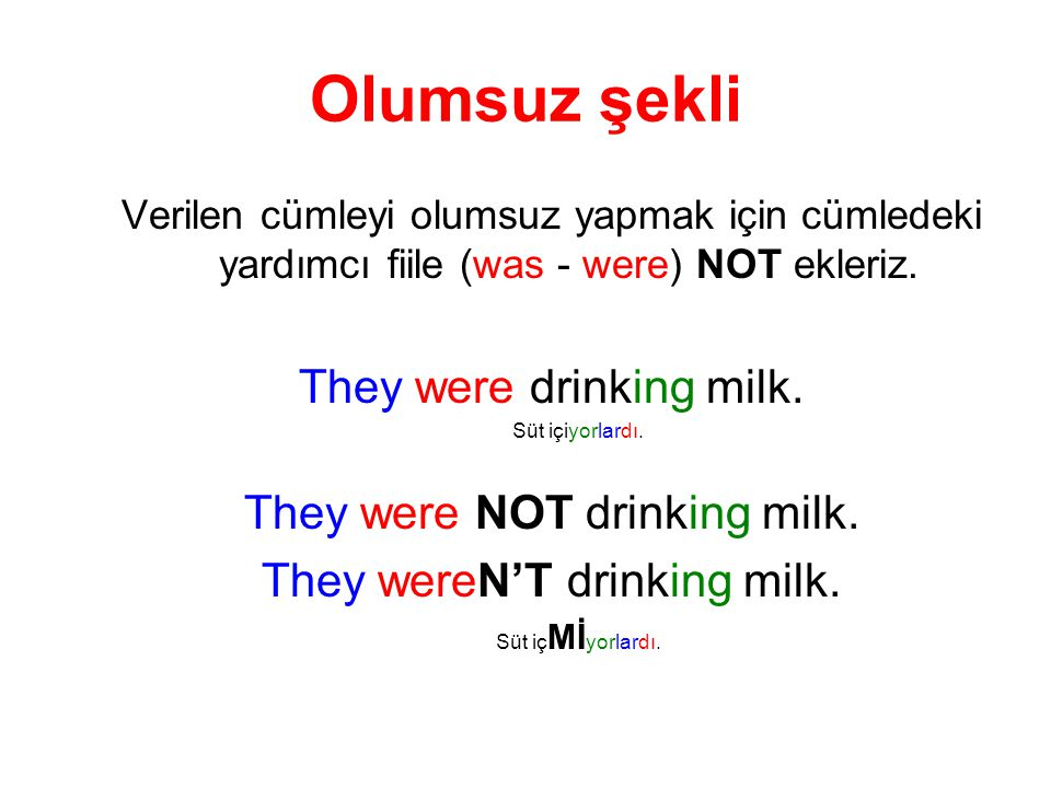 Olumsuz şekli They were drinking milk. They were NOT drinking milk.