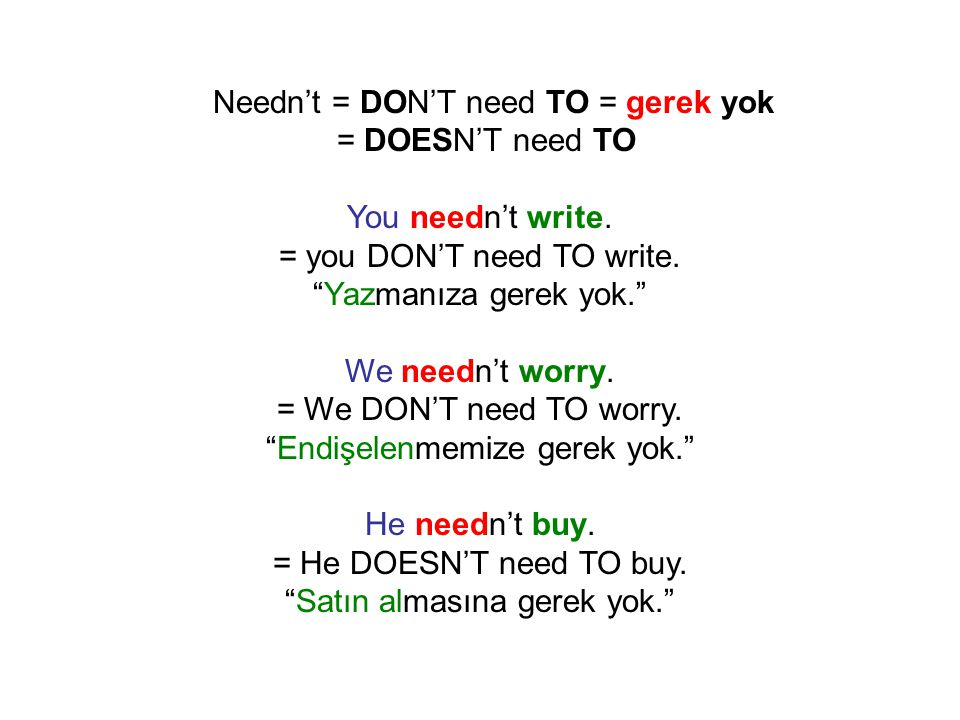 Needn't = DON'T need TO = gerek yok = DOESN'T need TO