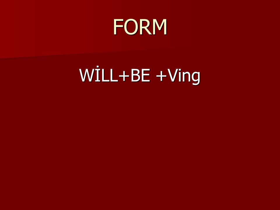 FORM WİLL+BE +Ving