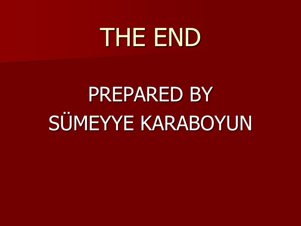 THE END PREPARED BY SÜMEYYE KARABOYUN