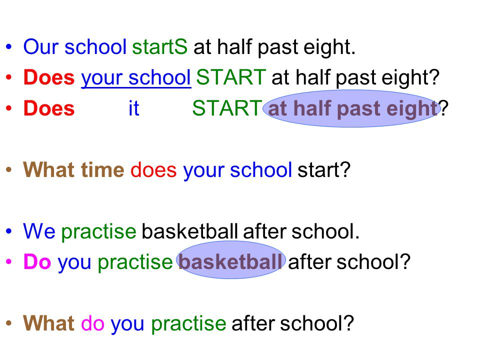 Our school startS at half past eight.