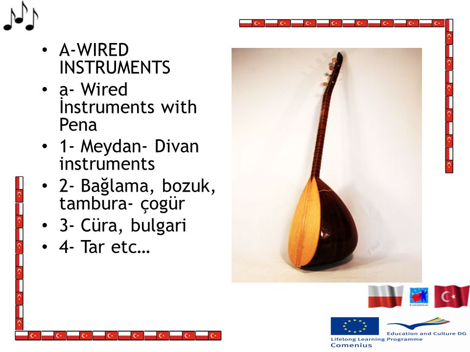A-WIRED INSTRUMENTS a- Wired İnstruments with Pena. 1- Meydan- Divan instruments. 2- Bağlama, bozuk, tambura- çogür.